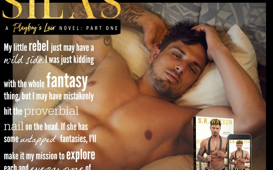 Teaser Tuesday May 30- Silas – A Playboy's Lair Novel Part 1 by SR Watson