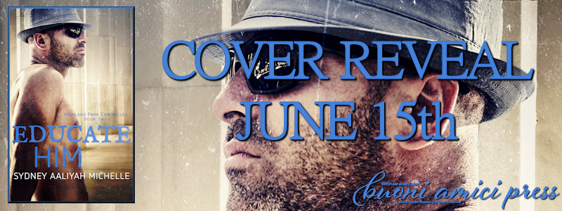 Cover Reveal- Educate Him (Highland Park Chronicles Book 2) By Sydney Aaliyah Michelle