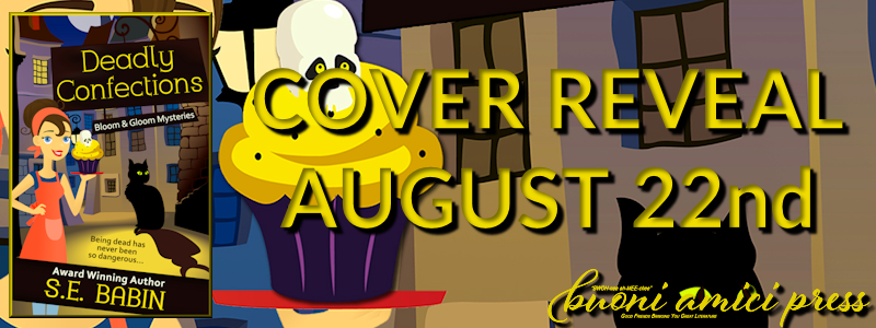 Cover Reveal- Deadly Confections (Bloom & Gloom Mysteries #1) By S.E. Babin