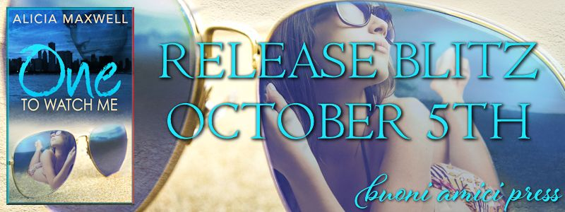 Release Blitz- One To Watch Me By Alicia Maxwell