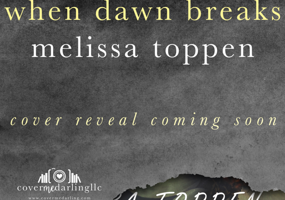 Release Blitz (with review option) Sign Up- When Dawn Breaks By Melissa Toppen