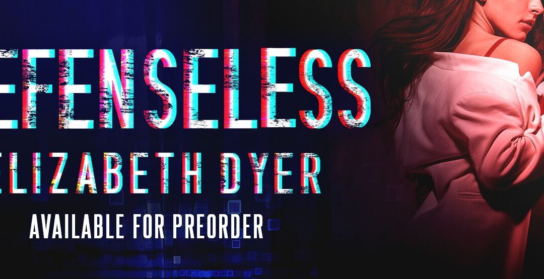 Cover Reveal-  Defenseless(Somerton Security, Book 1) By Elizabeth Dyer