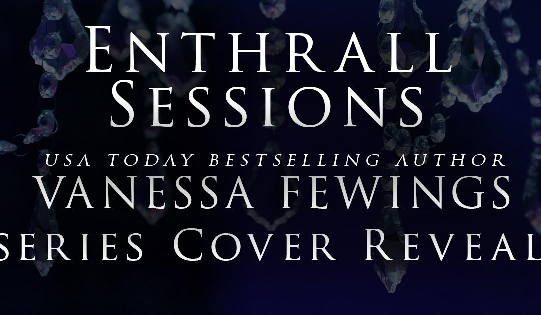 Enthrall Sessions by USA TODAY Bestselling Author Vanessa Fewings Series Cover Reveal