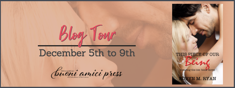 #BlogTour This Piece of Our Being (Clearing the Ice, Book Three) By Robyn M. Ryan