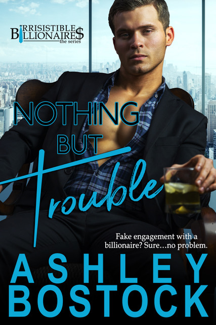 [NEW EVENT] Nothing But Trouble (Irresistible Billionaires #1) by Ashley Bostock Release Blitz with Review Option