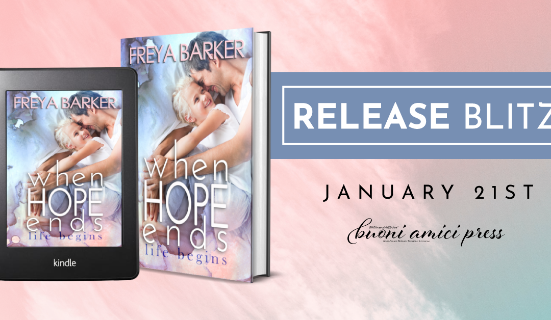 #ReleaseBlitz When Hope Ends; Life Begins By Freya Barker