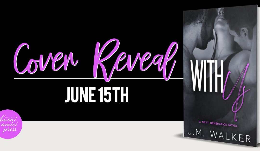 #CoverReveal With Us (Next Generation, #2) By J.M. Walker
