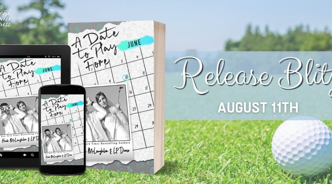 #ReleaseBlitz A Date To Play Fore By Heidi McLaughlin & LP Dover