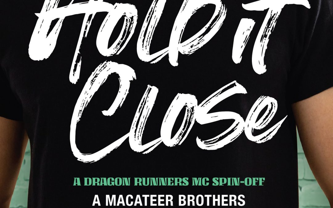[New Events] Hold It Close (MacAteer Brothers, #3) by ML Nystrom Blog Tour