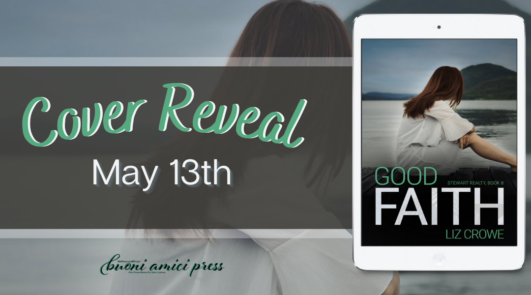 #CoverReveal Good Faith (Stewart Realty, #8) By Liz Crowe