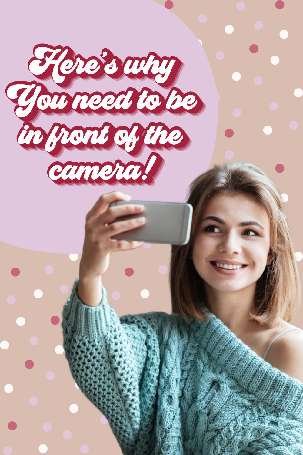 Why you need to be in front of the camera
