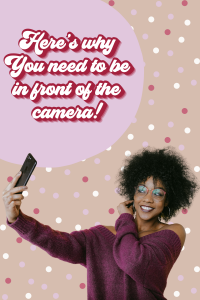 Why you need to be in front of the camera_